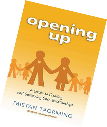 Opening Up, a guide to Creating and Sustaining Open Relationships Tristan Taormino